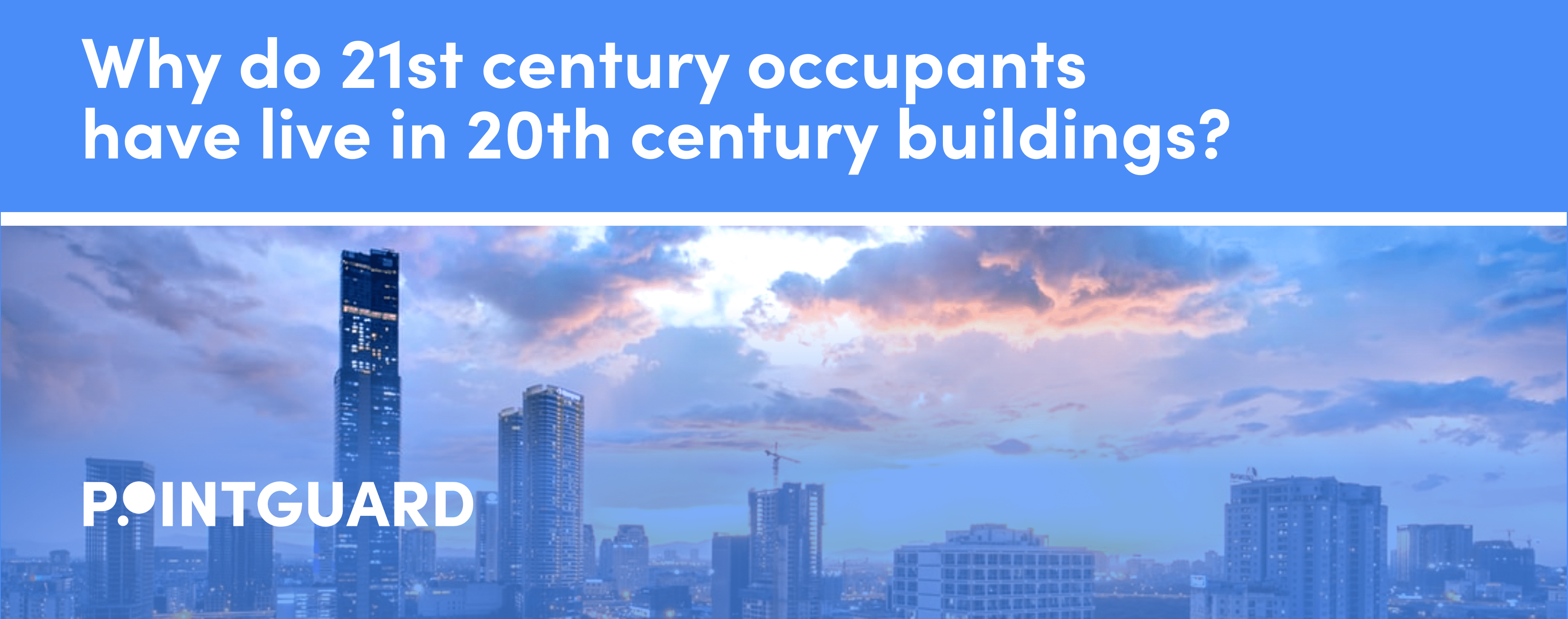 Why do 21st century occupants live in 20th century buildings?